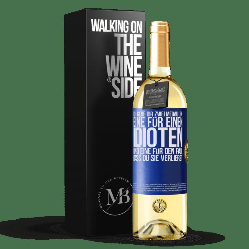24,95 € Kostenloser Versand | Weißwein WHITE Ausgabe Ich gebe dir zwei Medaillen: eine für einen Idioten und eine für den Fall, dass du sie verlierst Blaue Markierung. Anpassbares Etikett Junger Wein Ernte 2020 Verdejo
