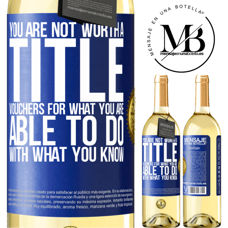 24,95 € Free Shipping | White Wine WHITE Edition You are not worth a title. Vouchers for what you are able to do with what you know Blue Label. Customizable label Young wine Harvest 2020 Verdejo