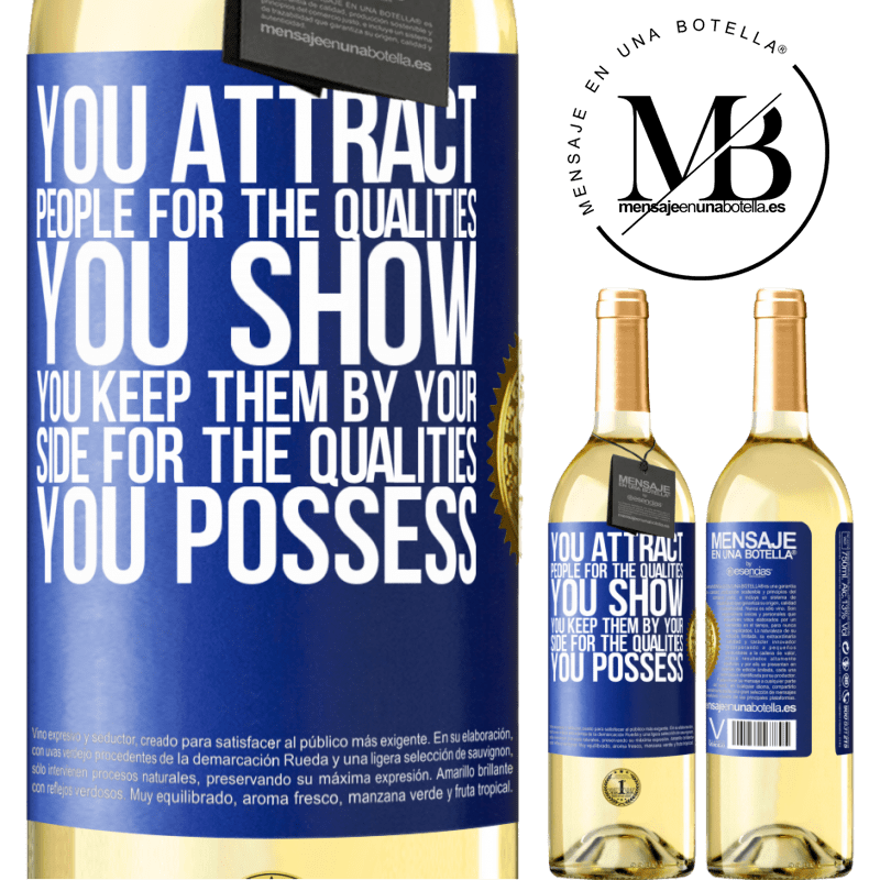 24,95 € Free Shipping | White Wine WHITE Edition You attract people for the qualities you show. You keep them by your side for the qualities you possess Blue Label. Customizable label Young wine Harvest 2020 Verdejo