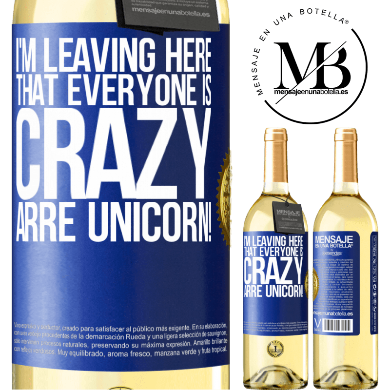 24,95 € Free Shipping | White Wine WHITE Edition I'm leaving here that everyone is crazy. Arre unicorn! Blue Label. Customizable label Young wine Harvest 2020 Verdejo