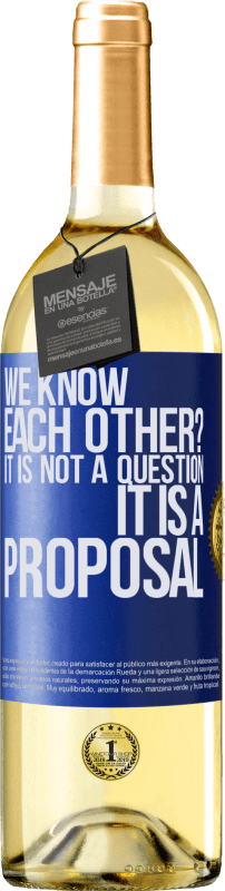24,95 € Free Shipping | White Wine WHITE Edition We know each other? It is not a question, it is a proposal Blue Label. Customizable label Young wine Harvest 2020 Verdejo