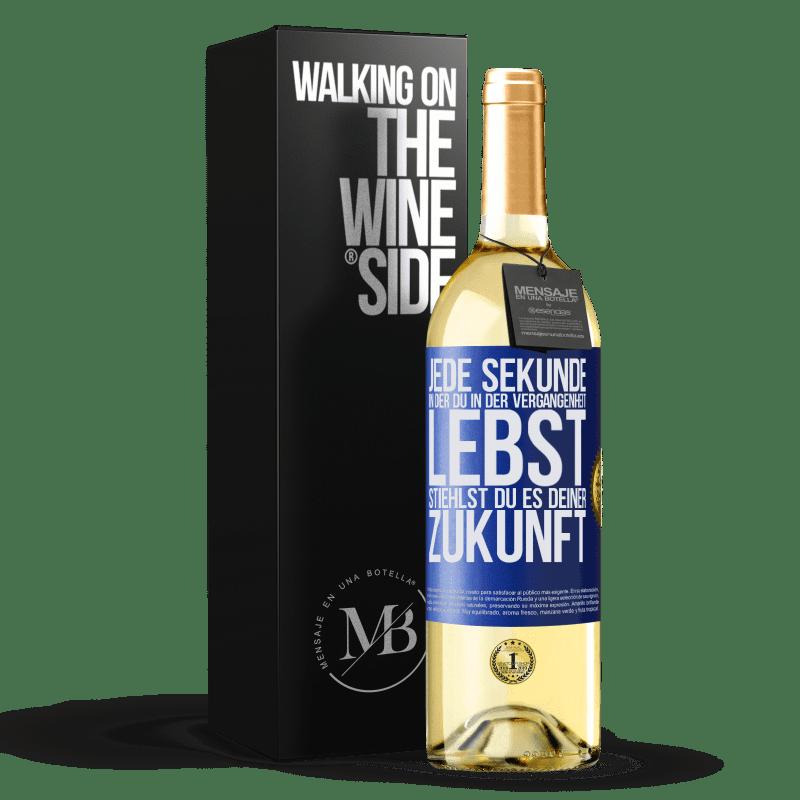 24,95 € Kostenloser Versand | Weißwein WHITE Ausgabe Jede Sekunde, in der du in der Vergangenheit lebst, stiehlst du es deiner Zukunft Blaue Markierung. Anpassbares Etikett Junger Wein Ernte 2020 Verdejo