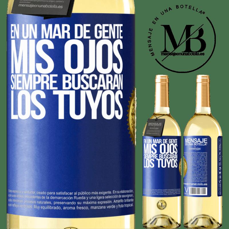 24,95 € Envío gratis | Vino Blanco Edición WHITE En un mar de gente mis ojos siempre buscarán los tuyos Etiqueta Azul. Etiqueta personalizable Vino joven Cosecha 2020 Verdejo