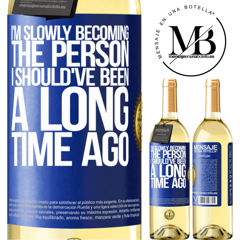 24,95 € Free Shipping   White Wine WHITE Edition I am slowly becoming the person I should've been a long time ago Blue Label. Customizable label Young wine Harvest 2020 Verdejo