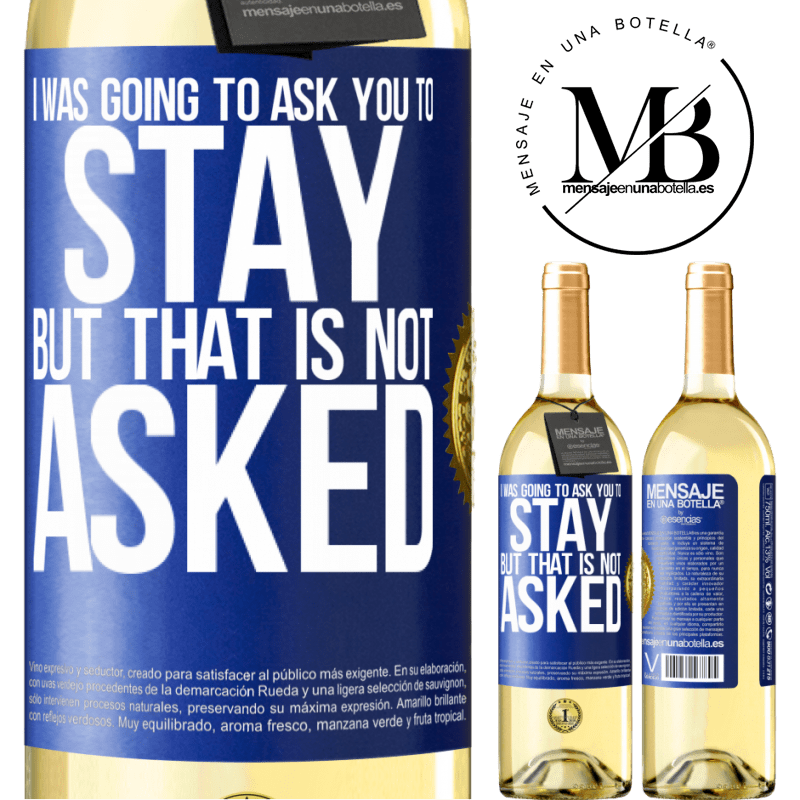 24,95 € Free Shipping | White Wine WHITE Edition I was going to ask you to stay, but that is not asked Blue Label. Customizable label Young wine Harvest 2020 Verdejo