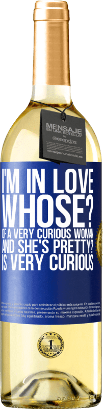 24,95 € Free Shipping | White Wine WHITE Edition I'm in love. Whose? Of a very curious woman. And she's pretty? Is very curious Blue Label. Customizable label Young wine Harvest 2020 Verdejo