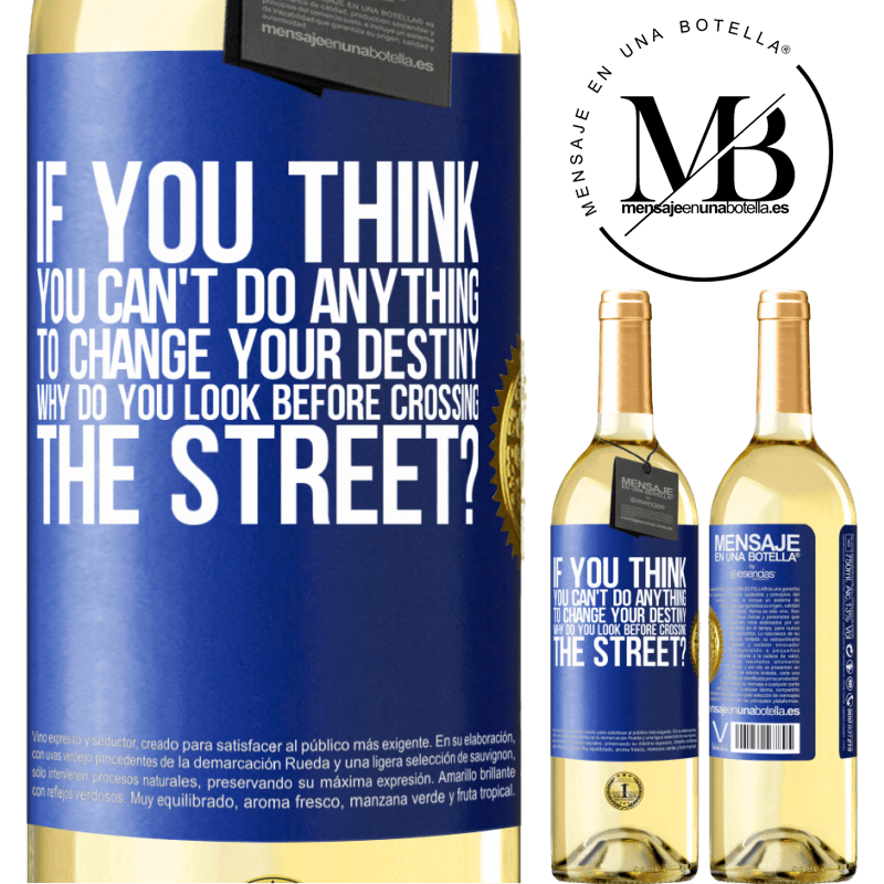 24,95 € Free Shipping | White Wine WHITE Edition If you think you can't do anything to change your destiny, why do you look before crossing the street? Blue Label. Customizable label Young wine Harvest 2020 Verdejo