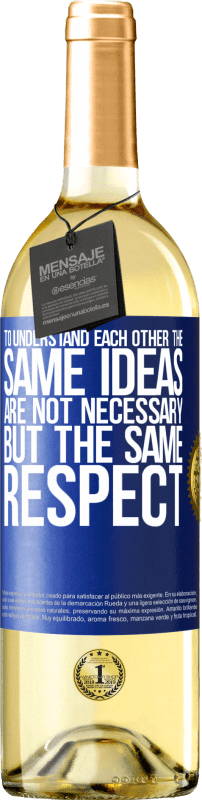 24,95 € Free Shipping   White Wine WHITE Edition To understand each other the same ideas are not necessary, but the same respect Blue Label. Customizable label Young wine Harvest 2020 Verdejo