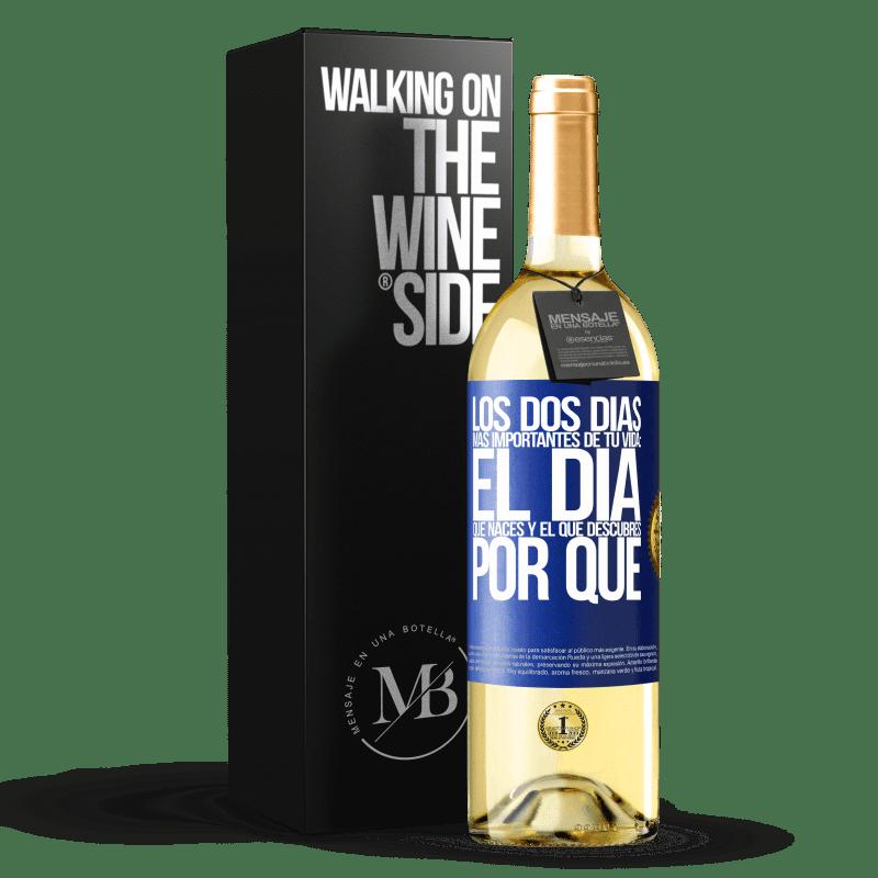 24,95 € Envío gratis | Vino Blanco Edición WHITE Los dos días más importantes de tu vida: El día que naces y el que descubres porqué Etiqueta Azul. Etiqueta personalizable Vino joven Cosecha 2020 Verdejo