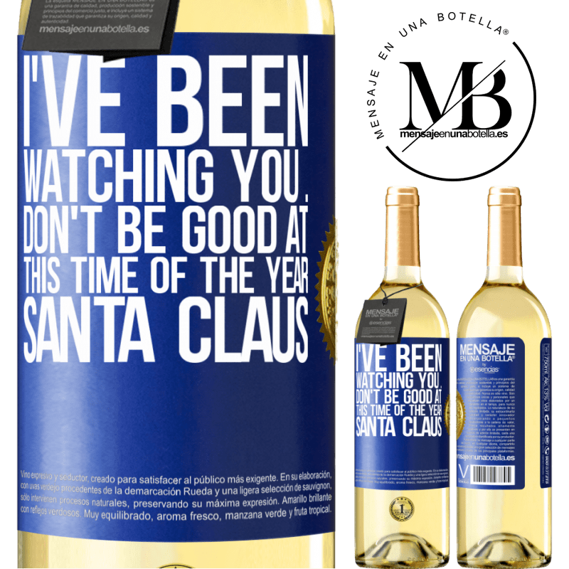 24,95 € Free Shipping | White Wine WHITE Edition I've been watching you ... Don't be good at this time of the year. Santa Claus Blue Label. Customizable label Young wine Harvest 2020 Verdejo