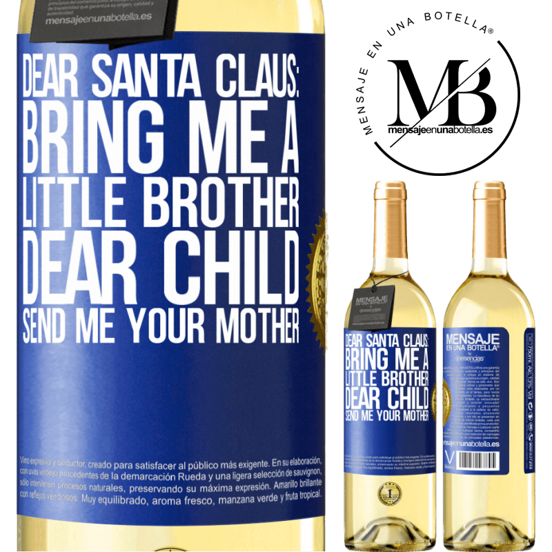 24,95 € Free Shipping | White Wine WHITE Edition Dear Santa Claus: Bring me a little brother. Dear child, send me your mother Blue Label. Customizable label Young wine Harvest 2020 Verdejo