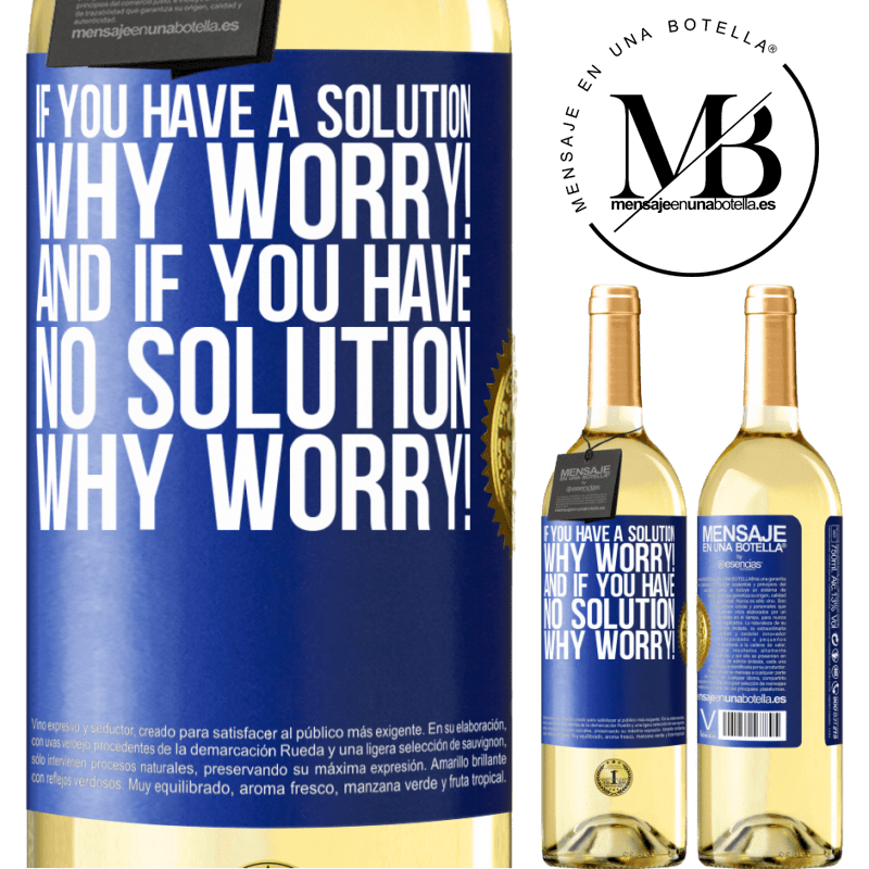 24,95 € Free Shipping | White Wine WHITE Edition If you have a solution, why worry! And if you have no solution, why worry! Blue Label. Customizable label Young wine Harvest 2020 Verdejo