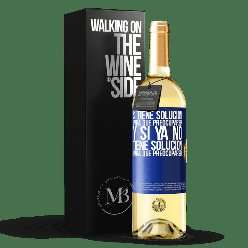 24,95 € Envío gratis | Vino Blanco Edición WHITE Si tiene solución, ¡para qué preocuparse! Y si ya no tiene solución ¡para qué preocuparse! Etiqueta Azul. Etiqueta personalizable Vino joven Cosecha 2020 Verdejo
