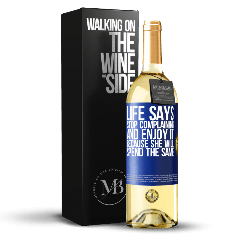 24,95 € Free Shipping | White Wine WHITE Edition Life says stop complaining and enjoy it, because she will spend the same Blue Label. Customizable label Young wine Harvest 2020 Verdejo