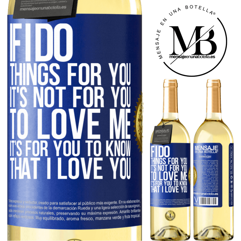 24,95 € Free Shipping | White Wine WHITE Edition If I do things for you, it's not for you to love me. It's for you to know that I love you Blue Label. Customizable label Young wine Harvest 2020 Verdejo