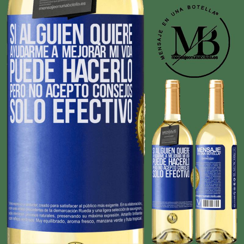 24,95 € Envío gratis   Vino Blanco Edición WHITE Si alguien quiere ayudarme a mejorar mi vida, puede hacerlo, pero no acepto consejos, sólo efectivo Etiqueta Azul. Etiqueta personalizable Vino joven Cosecha 2020 Verdejo