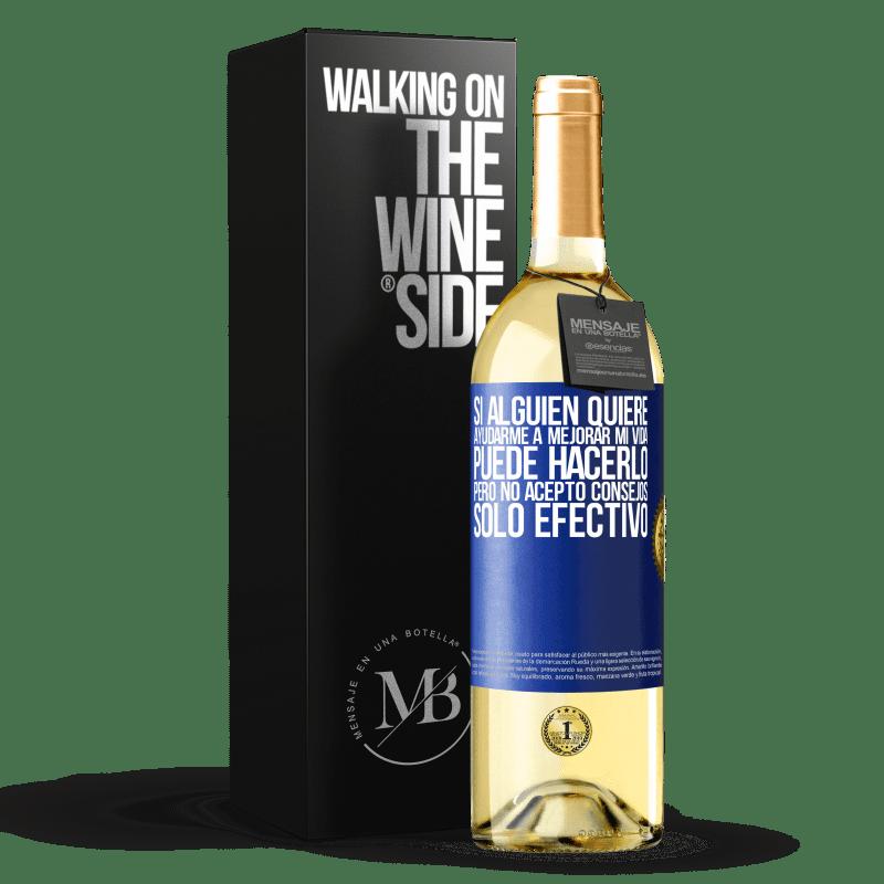 24,95 € Envoi gratuit   Vin blanc Édition WHITE Si quelqu'un veut m'aider à améliorer ma vie, il peut le faire, mais je n'accepte pas les conseils, seulement l'argent Étiquette Bleue. Étiquette personnalisable Vin jeune Récolte 2020 Verdejo