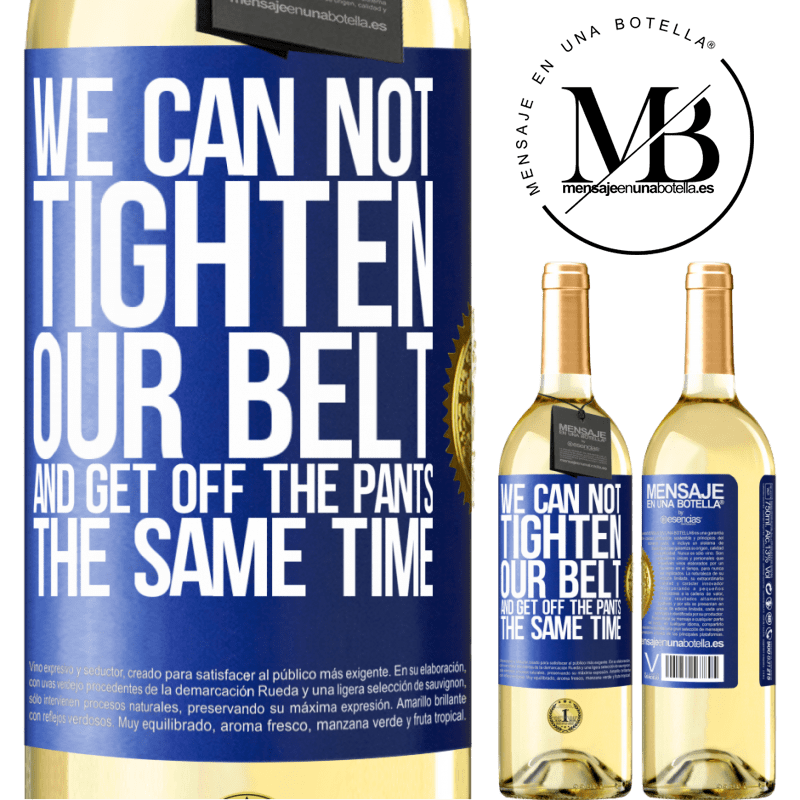 24,95 € Free Shipping | White Wine WHITE Edition We can not tighten our belt and get off the pants the same time Blue Label. Customizable label Young wine Harvest 2020 Verdejo