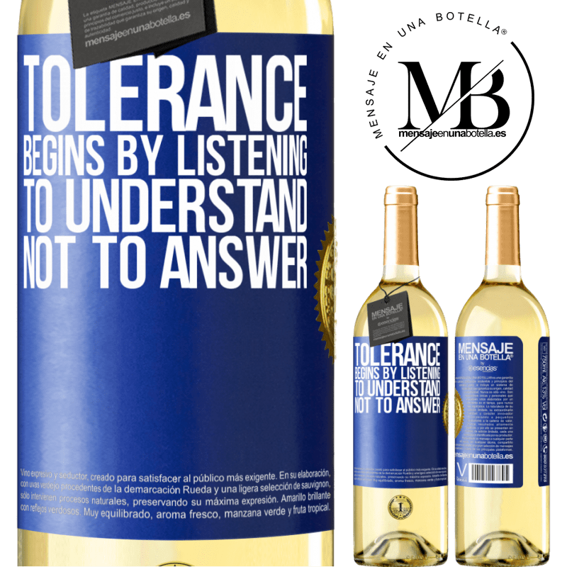 24,95 € Free Shipping   White Wine WHITE Edition Tolerance begins by listening to understand, not to answer Blue Label. Customizable label Young wine Harvest 2020 Verdejo