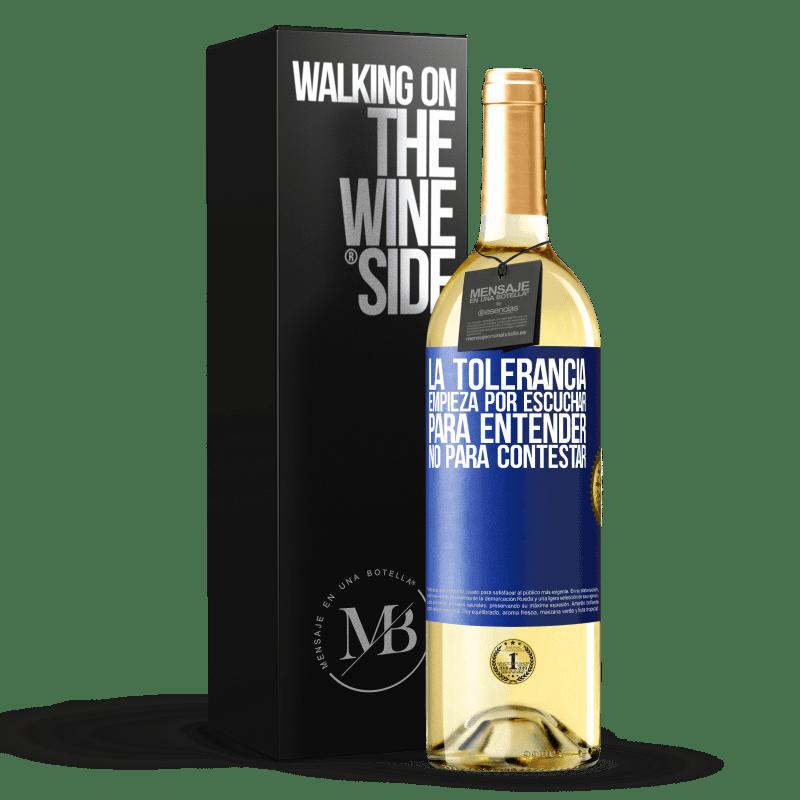24,95 € Envoi gratuit | Vin blanc Édition WHITE La tolérance commence par écouter pour comprendre, pas pour répondre Étiquette Bleue. Étiquette personnalisable Vin jeune Récolte 2020 Verdejo