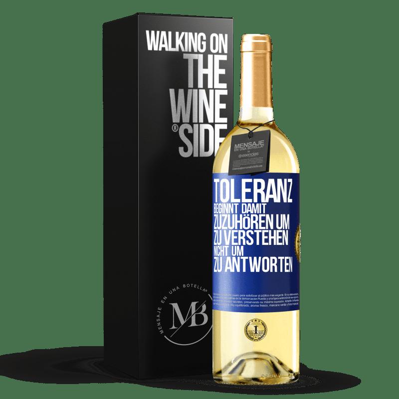 24,95 € Kostenloser Versand | Weißwein WHITE Ausgabe Toleranz beginnt damit, zuzuhören, zu verstehen, nicht zu antworten Blaue Markierung. Anpassbares Etikett Junger Wein Ernte 2020 Verdejo