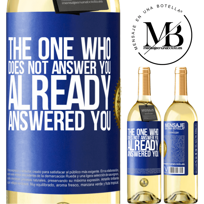 24,95 € Free Shipping | White Wine WHITE Edition The one who does not answer you, already answered you Blue Label. Customizable label Young wine Harvest 2020 Verdejo