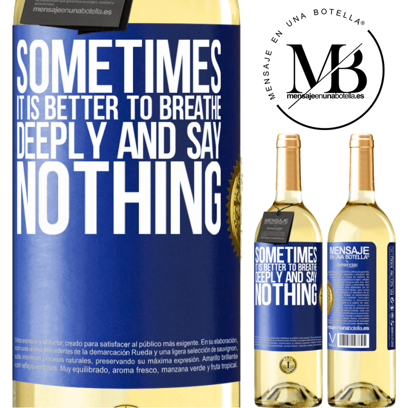 24,95 € Free Shipping   White Wine WHITE Edition Sometimes it is better to breathe deeply and say nothing Blue Label. Customizable label Young wine Harvest 2020 Verdejo