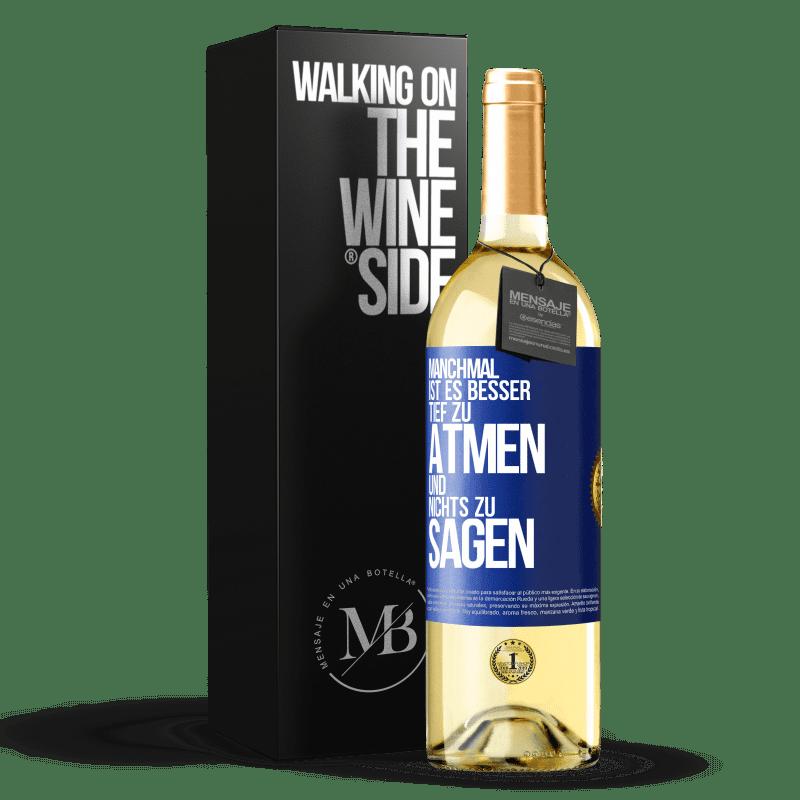 24,95 € Kostenloser Versand | Weißwein WHITE Ausgabe Manchmal ist es besser, tief zu atmen und nichts zu sagen Blaue Markierung. Anpassbares Etikett Junger Wein Ernte 2020 Verdejo