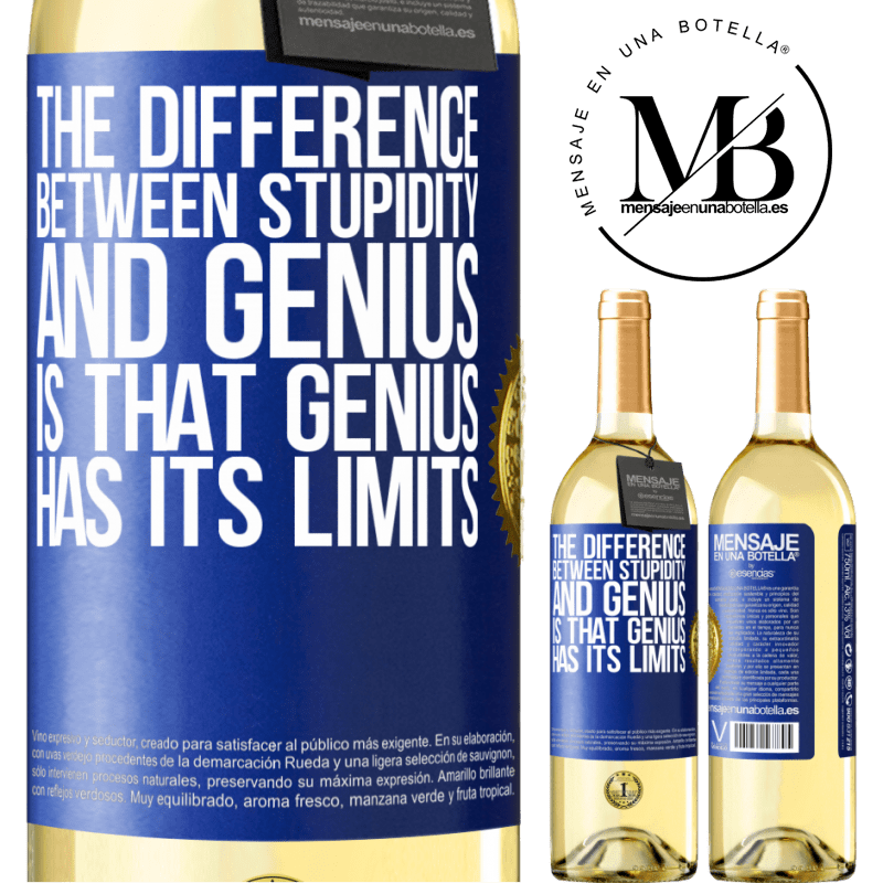 24,95 € Free Shipping   White Wine WHITE Edition The difference between stupidity and genius, is that genius has its limits Blue Label. Customizable label Young wine Harvest 2020 Verdejo