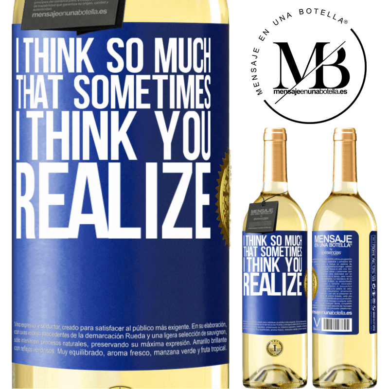24,95 € Free Shipping   White Wine WHITE Edition I think so much that sometimes I think you realize Blue Label. Customizable label Young wine Harvest 2020 Verdejo