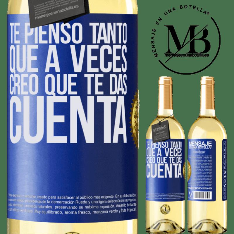 24,95 € Envío gratis | Vino Blanco Edición WHITE Te pienso tanto que a veces creo que te das cuenta Etiqueta Azul. Etiqueta personalizable Vino joven Cosecha 2020 Verdejo