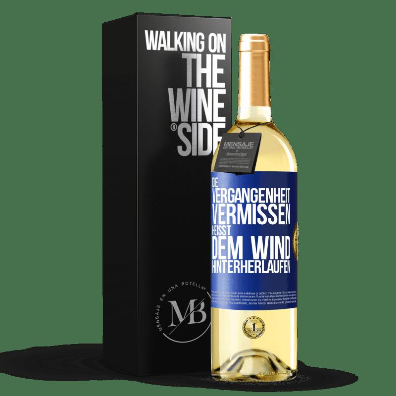 24,95 € Kostenloser Versand | Weißwein WHITE Ausgabe Die Vergangenheit verpassen heißt dem Wind hinterherlaufen Blaue Markierung. Anpassbares Etikett Junger Wein Ernte 2020 Verdejo