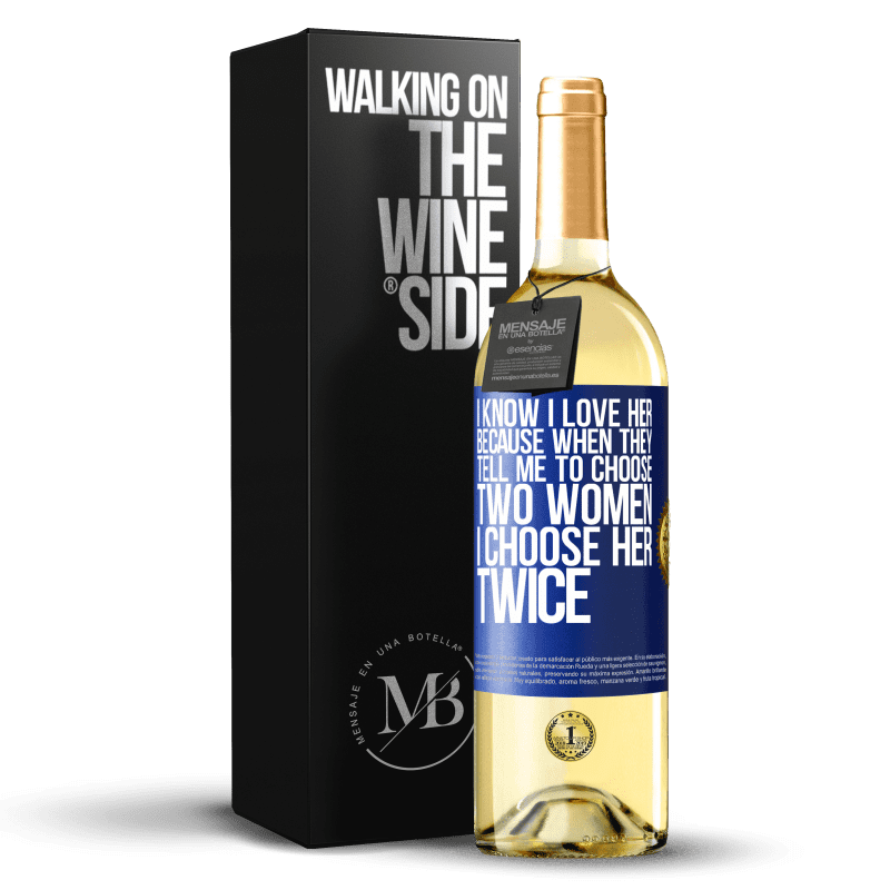 24,95 € Free Shipping | White Wine WHITE Edition I know I love her because when they tell me to choose two women I choose her twice Blue Label. Customizable label Young wine Harvest 2020 Verdejo