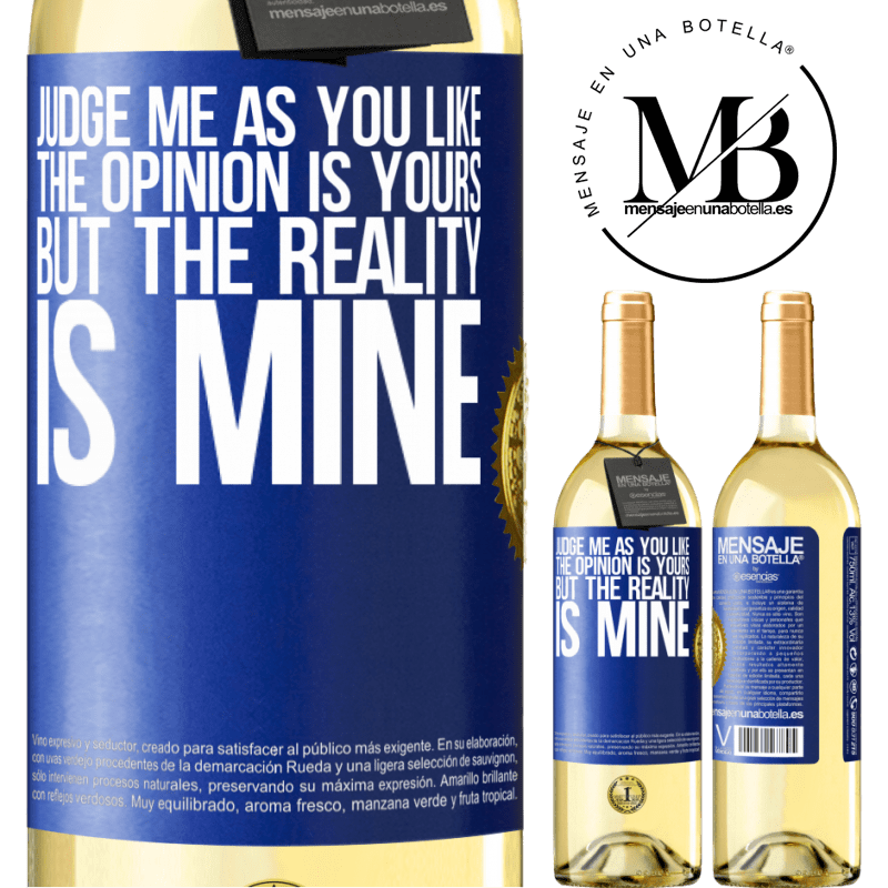24,95 € Free Shipping   White Wine WHITE Edition Judge me as you like. The opinion is yours, but the reality is mine Blue Label. Customizable label Young wine Harvest 2020 Verdejo