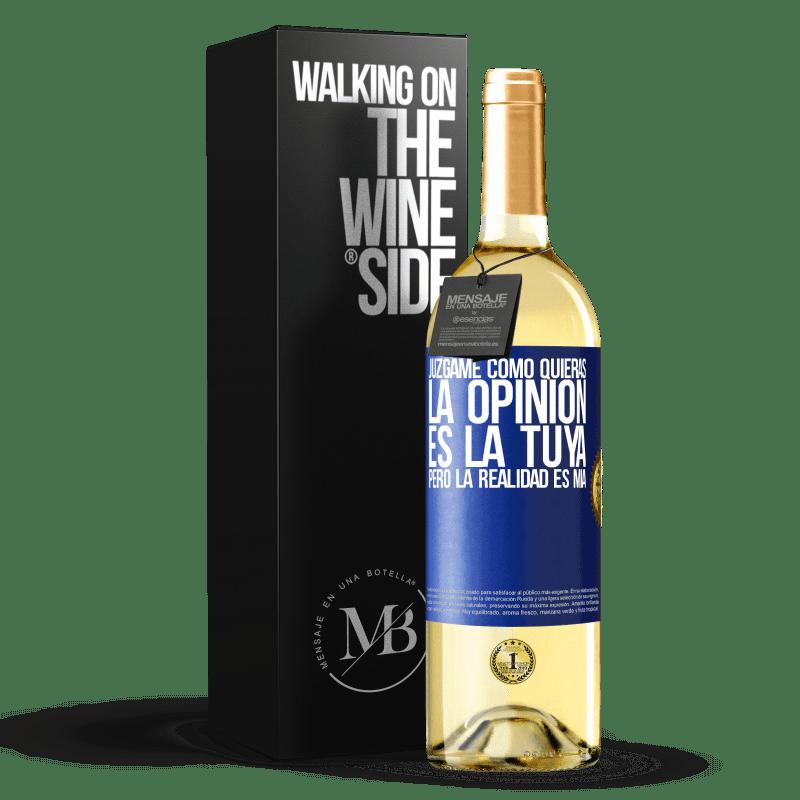 24,95 € Envoi gratuit   Vin blanc Édition WHITE Jugez-moi comme vous voulez. L'opinion est la vôtre, mais la réalité est la mienne Étiquette Bleue. Étiquette personnalisable Vin jeune Récolte 2020 Verdejo