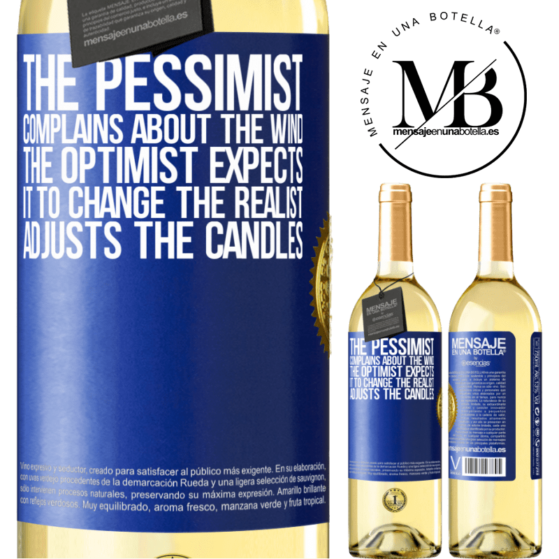 24,95 € Free Shipping | White Wine WHITE Edition The pessimist complains about the wind The optimist expects it to change The realist adjusts the candles Blue Label. Customizable label Young wine Harvest 2020 Verdejo