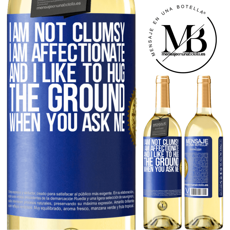 24,95 € Free Shipping | White Wine WHITE Edition I am not clumsy, I am affectionate, and I like to hug the ground when you ask me Blue Label. Customizable label Young wine Harvest 2020 Verdejo