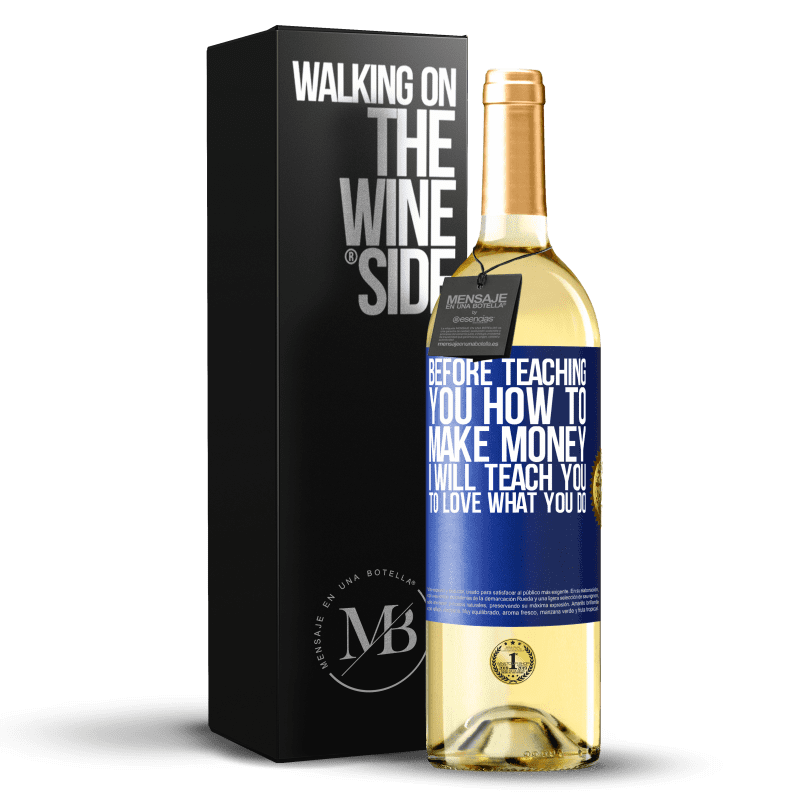 24,95 € Free Shipping | White Wine WHITE Edition Before teaching you how to make money, I will teach you to love what you do Blue Label. Customizable label Young wine Harvest 2020 Verdejo