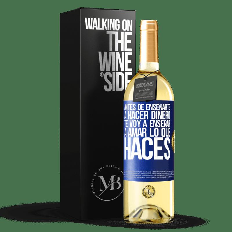 24,95 € Envío gratis | Vino Blanco Edición WHITE Antes de enseñarte a hacer dinero, te voy a enseñar a amar lo que haces Etiqueta Azul. Etiqueta personalizable Vino joven Cosecha 2020 Verdejo