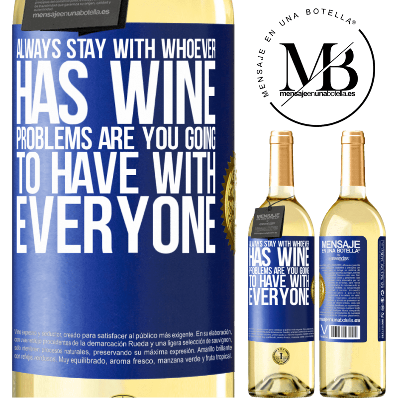 24,95 € Free Shipping   White Wine WHITE Edition Always stay with whoever has wine. Problems are you going to have with everyone Blue Label. Customizable label Young wine Harvest 2020 Verdejo