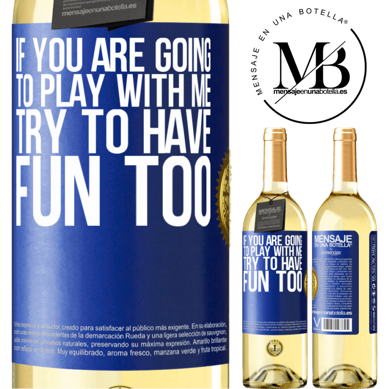 24,95 € Free Shipping | White Wine WHITE Edition If you are going to play with me, try to have fun too Blue Label. Customizable label Young wine Harvest 2020 Verdejo