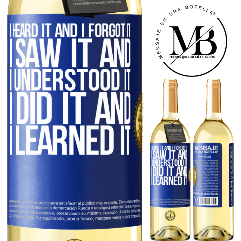 24,95 € Free Shipping | White Wine WHITE Edition I heard it and I forgot it, I saw it and I understood it, I did it and I learned it Blue Label. Customizable label Young wine Harvest 2020 Verdejo