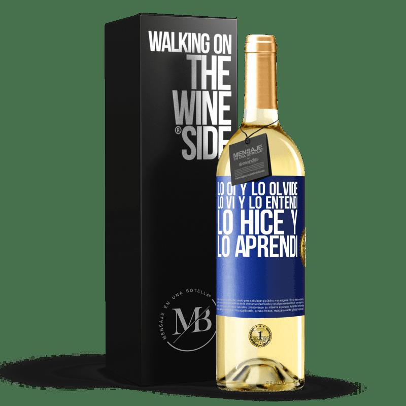 24,95 € Envoi gratuit | Vin blanc Édition WHITE Je l'ai entendu et je l'ai oublié, je l'ai vu et je l'ai compris, je l'ai fait et je l'ai appris Étiquette Bleue. Étiquette personnalisable Vin jeune Récolte 2020 Verdejo