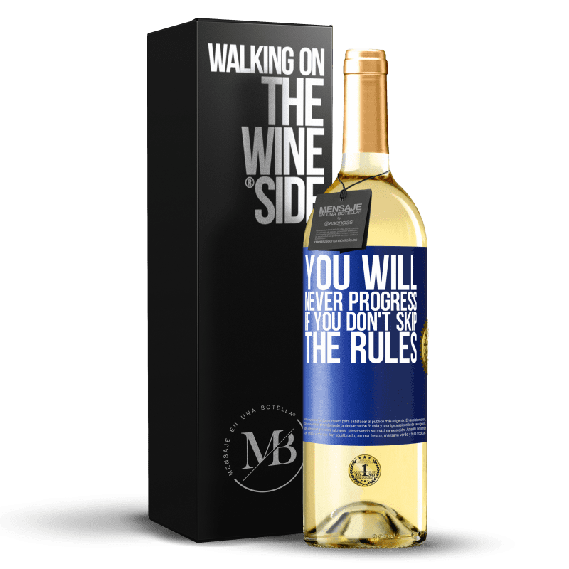 24,95 € Free Shipping | White Wine WHITE Edition You will never progress if you don't skip the rules Blue Label. Customizable label Young wine Harvest 2020 Verdejo