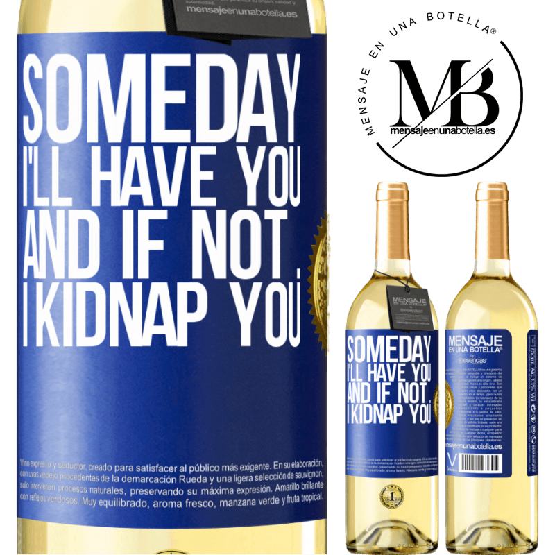 24,95 € Free Shipping   White Wine WHITE Edition Someday I'll have you, and if not ... I kidnap you Blue Label. Customizable label Young wine Harvest 2020 Verdejo
