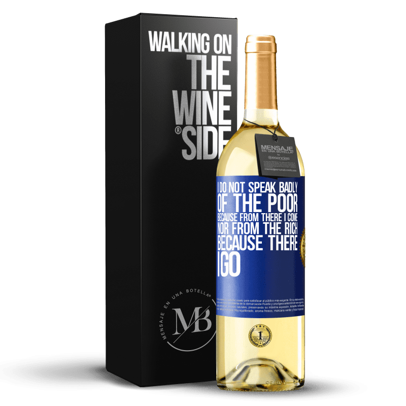 24,95 € Free Shipping | White Wine WHITE Edition I do not speak badly of the poor, because from there I come, nor from the rich, because there I go Blue Label. Customizable label Young wine Harvest 2020 Verdejo