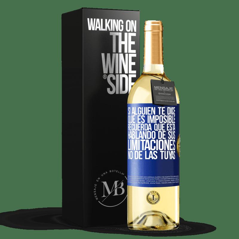 24,95 € Envío gratis | Vino Blanco Edición WHITE Si alguien te dice que es imposible, recuerda que está hablando de sus limitaciones, no de las tuyas Etiqueta Azul. Etiqueta personalizable Vino joven Cosecha 2020 Verdejo