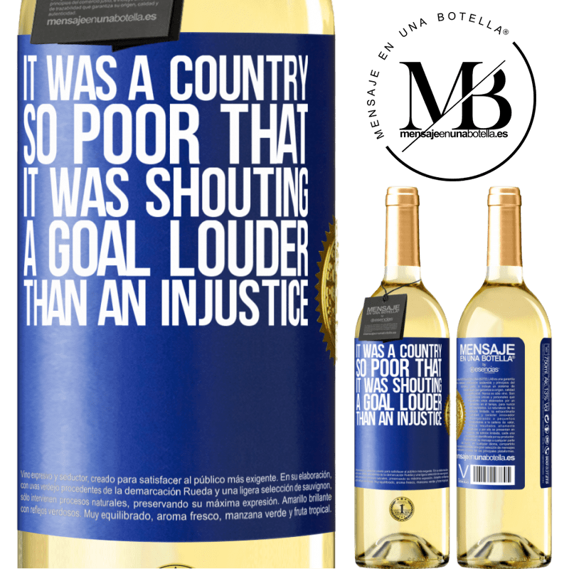 24,95 € Free Shipping | White Wine WHITE Edition It was a country so poor that it was shouting a goal louder than an injustice Blue Label. Customizable label Young wine Harvest 2020 Verdejo