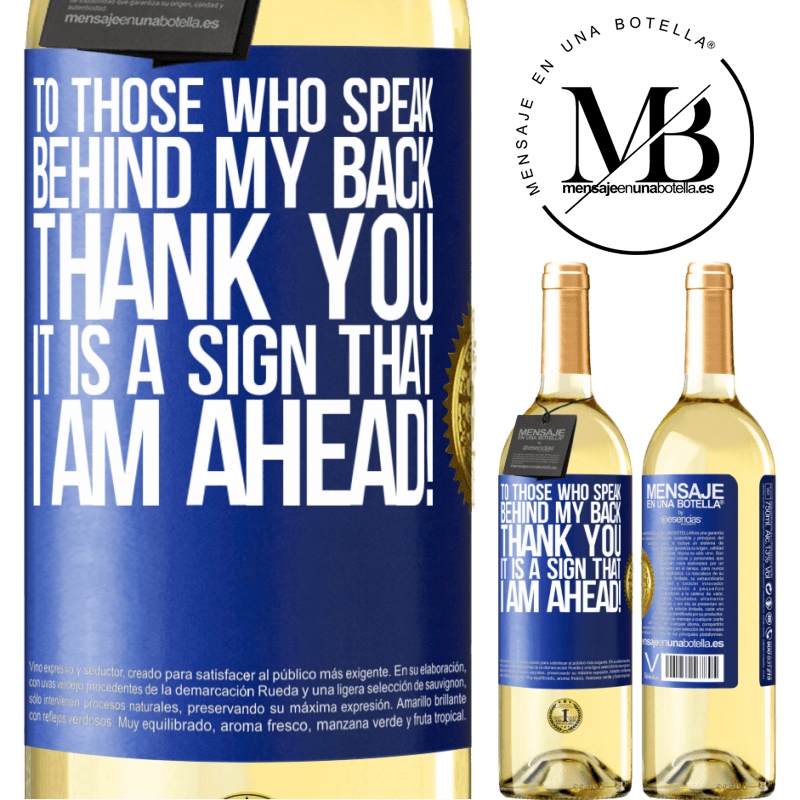 24,95 € Free Shipping | White Wine WHITE Edition To those who speak behind my back, THANK YOU. It is a sign that I am ahead! Blue Label. Customizable label Young wine Harvest 2020 Verdejo