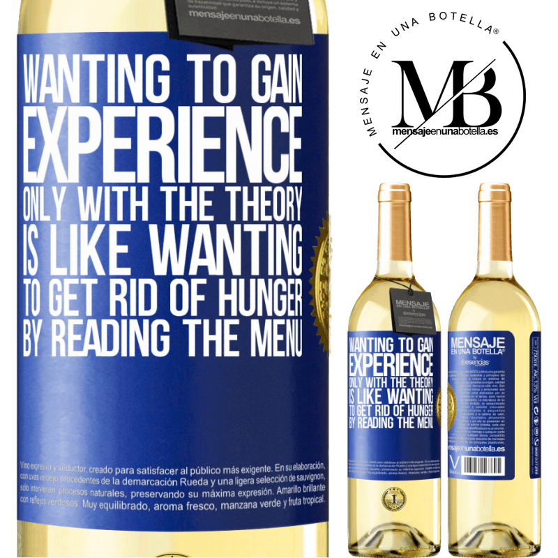 24,95 € Free Shipping   White Wine WHITE Edition Wanting to gain experience only with the theory, is like wanting to get rid of hunger by reading the menu Blue Label. Customizable label Young wine Harvest 2020 Verdejo